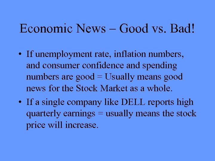 Economic News – Good vs. Bad! • If unemployment rate, inflation numbers, and consumer