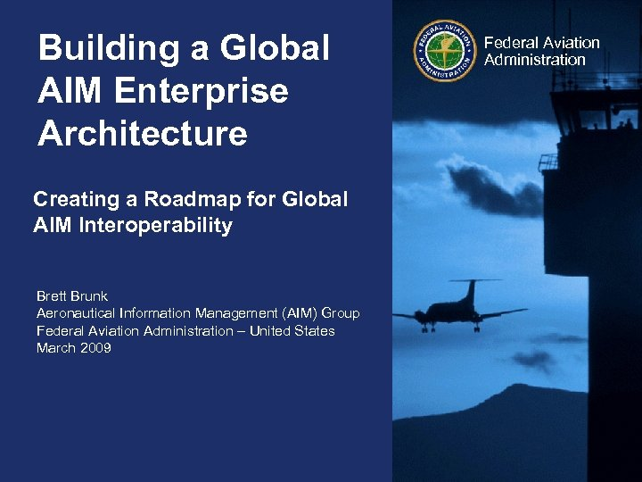 Building a Global AIM Enterprise Architecture Creating a Roadmap for Global AIM Interoperability Brett
