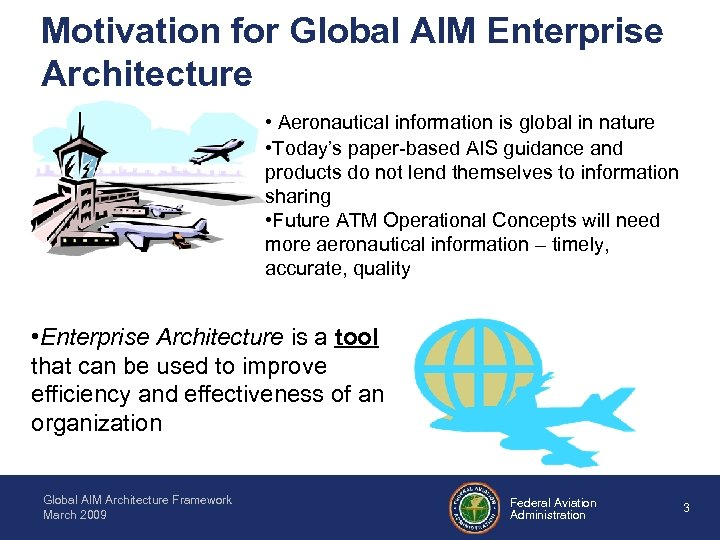 Motivation for Global AIM Enterprise Architecture • Aeronautical information is global in nature •