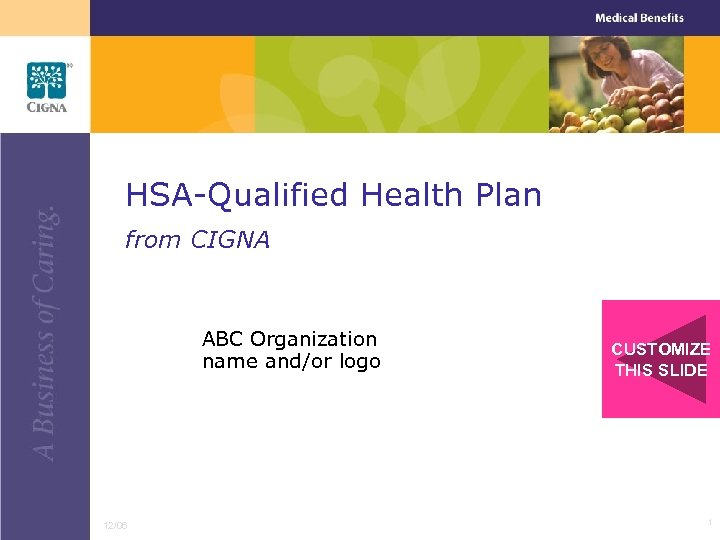 HSA-Qualified Health Plan from CIGNA ABC Organization name and/or logo 12/06 CUSTOMIZE THIS SLIDE