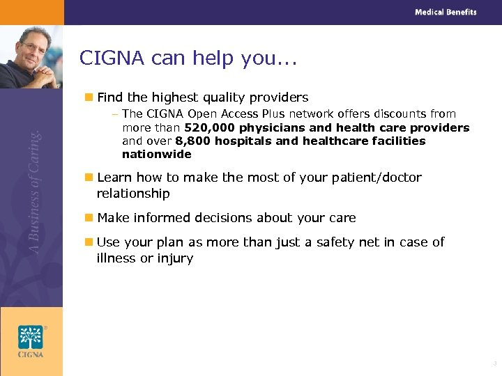 CIGNA can help you. . . n Find the highest quality providers – The