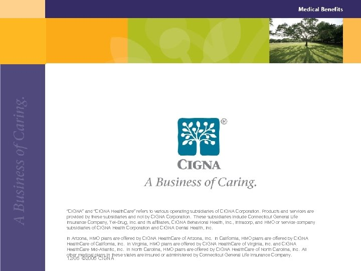 """""""CIGNA"""" and """"CIGNA Health. Care"""" refers to various operating subsidiaries of CIGNA Corporation. Products"""