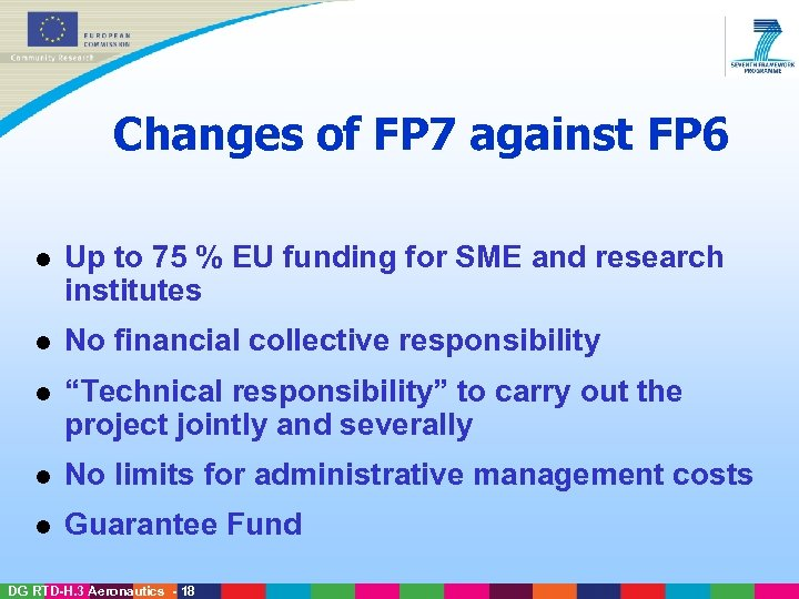 Changes of FP 7 against FP 6 l Up to 75 % EU funding