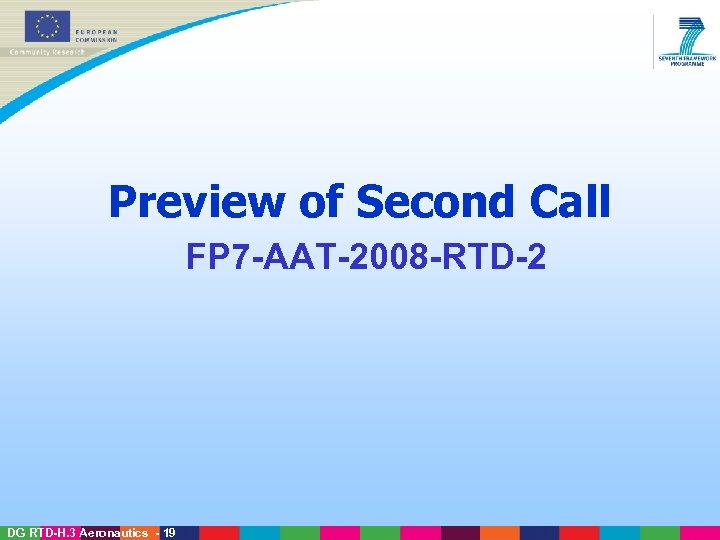 Preview of Second Call FP 7 -AAT-2008 -RTD-2 DG RTD-H. 3 Aeronautics - 19