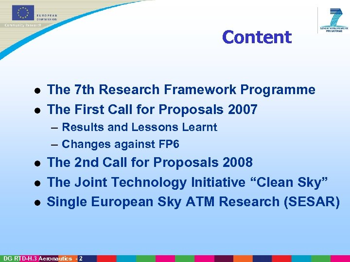 Content l l The 7 th Research Framework Programme The First Call for Proposals