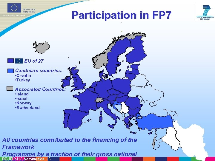 Participation in FP 7 EU of 27 Candidate countries: • Croatia • Turkey Associated