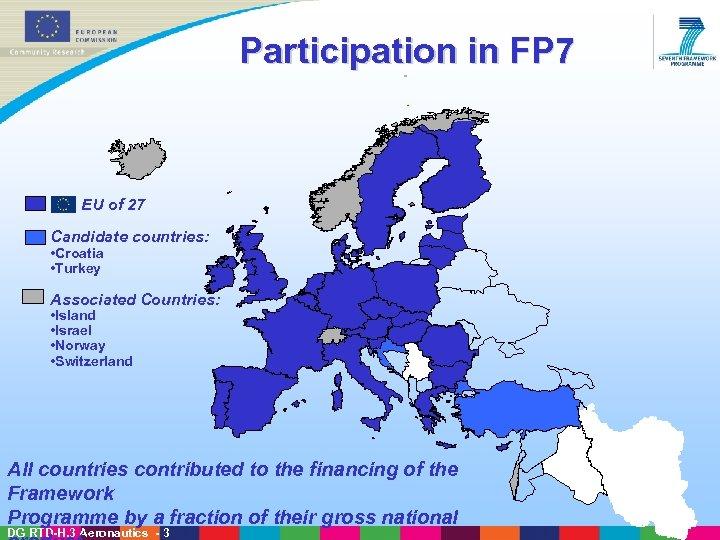Participation in FP 7 EU of 27 Candidate countries: • Croatia • Turkey Associated