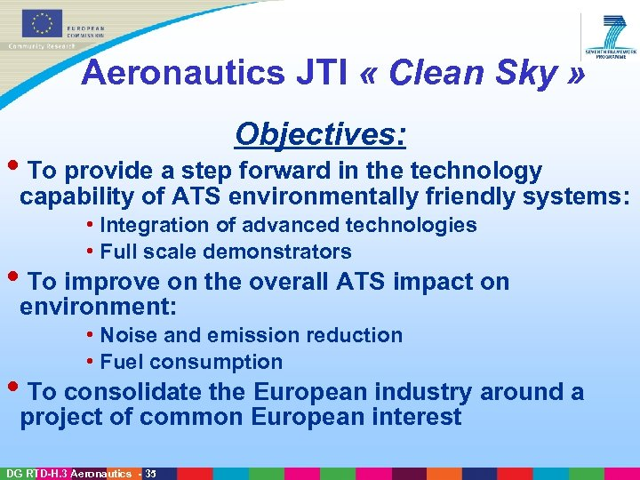Aeronautics JTI « Clean Sky » Objectives: • To provide a step forward in