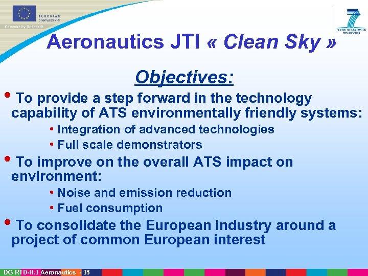 Aeronautics JTI « Clean Sky » Objectives: • To provide a step forward in