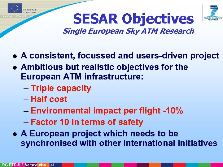SESAR Objectives Single European Sky ATM Research l l l A consistent, focussed and