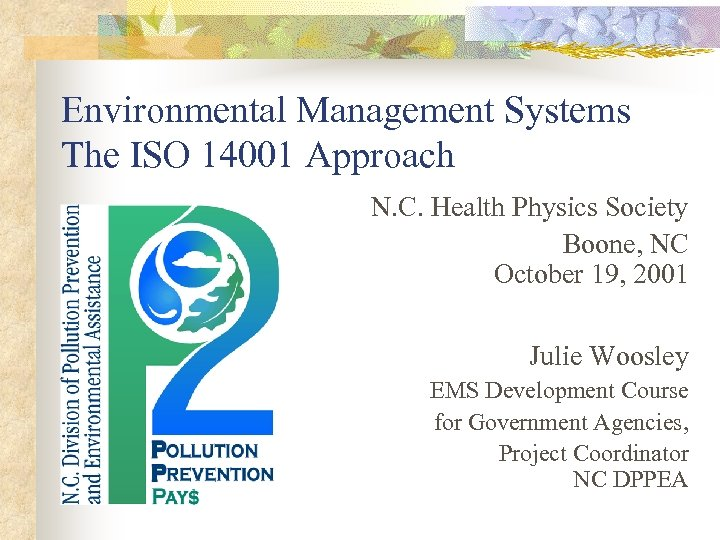 Environmental Management Systems The ISO 14001 Approach N. C. Health Physics Society Boone, NC