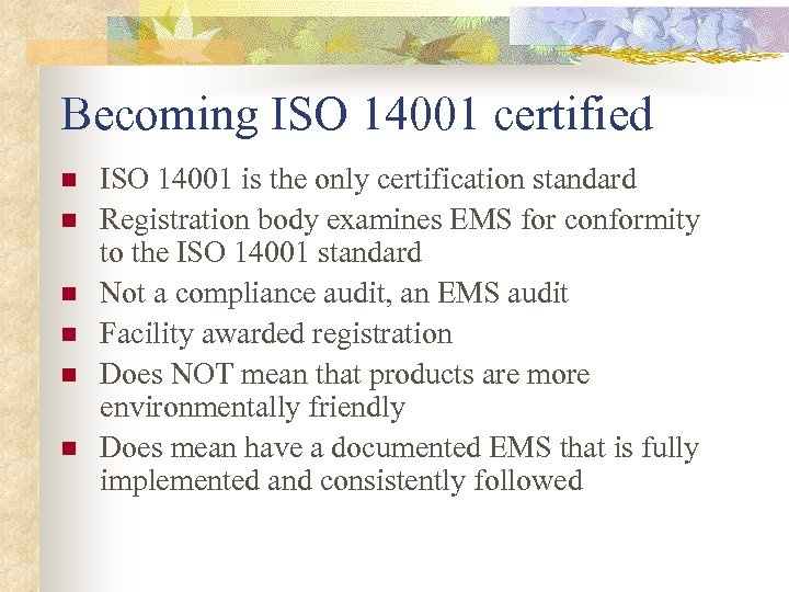 Becoming ISO 14001 certified n n n ISO 14001 is the only certification standard
