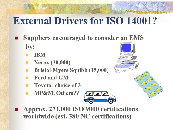External Drivers for ISO 14001? n Suppliers encouraged to consider an EMS by: n