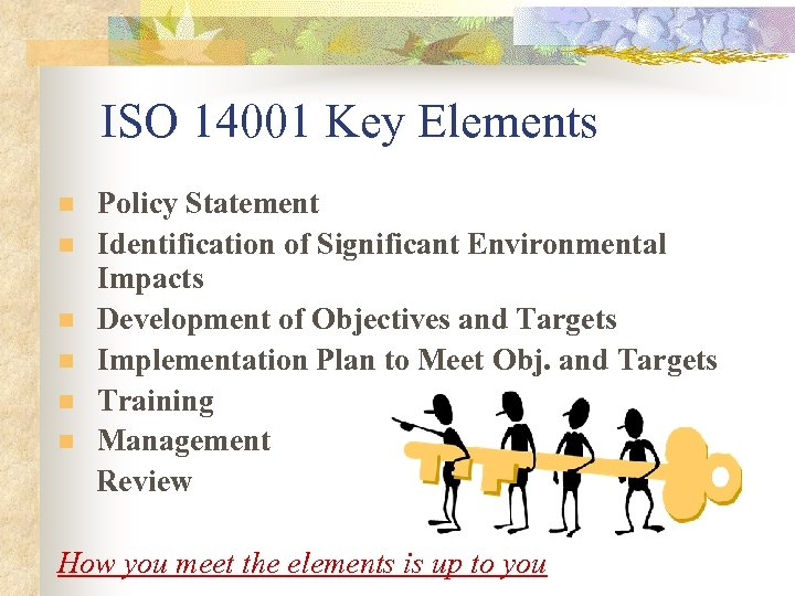 ISO 14001 Key Elements n n n Policy Statement Identification of Significant Environmental Impacts