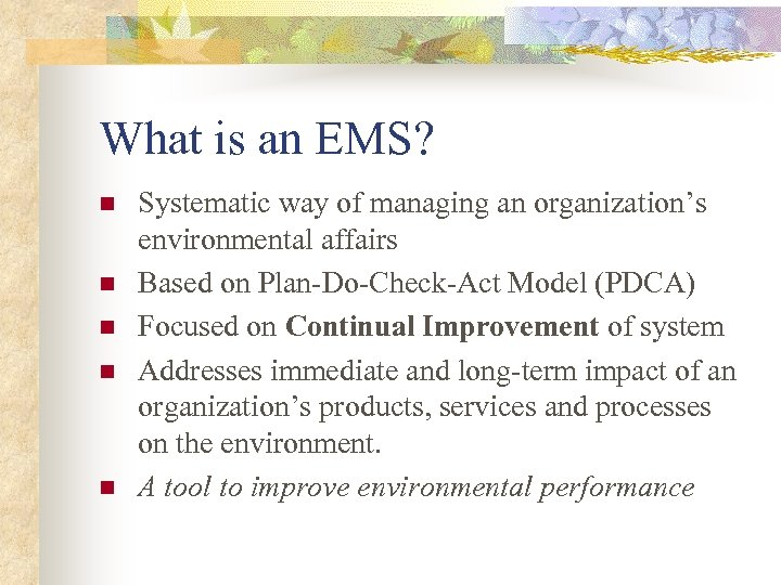 What is an EMS? n n n Systematic way of managing an organization's environmental
