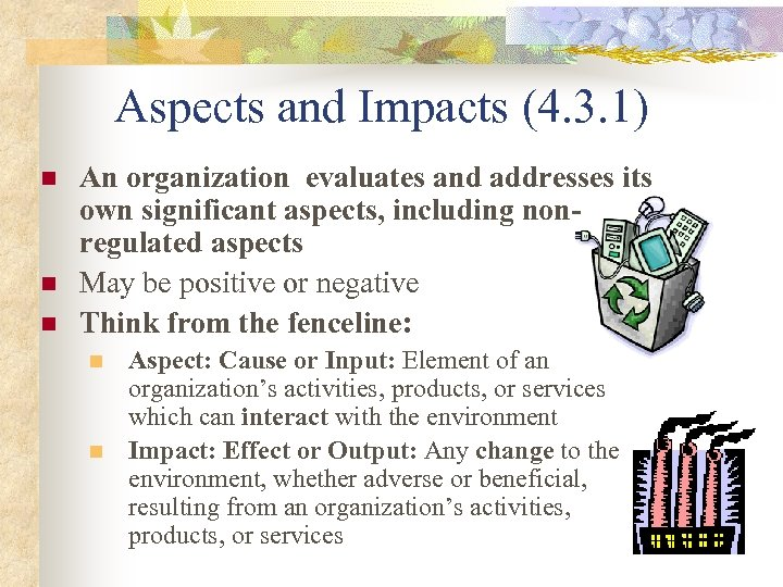 Aspects and Impacts (4. 3. 1) n n n An organization evaluates and addresses