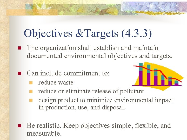 Objectives &Targets (4. 3. 3) n The organization shall establish and maintain documented environmental