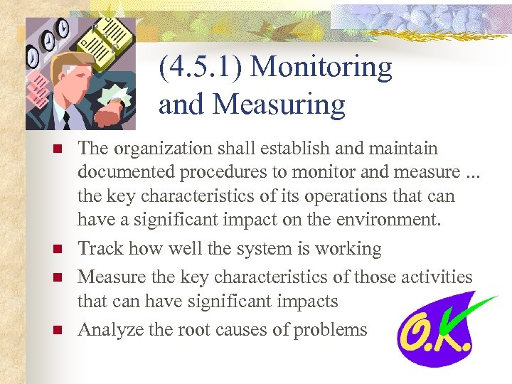 (4. 5. 1) Monitoring and Measuring n n The organization shall establish and maintain