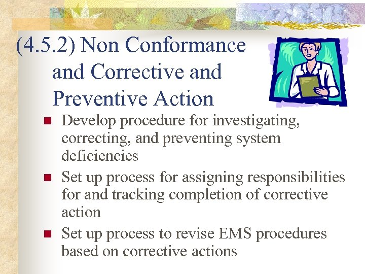 (4. 5. 2) Non Conformance and Corrective and Preventive Action n Develop procedure for