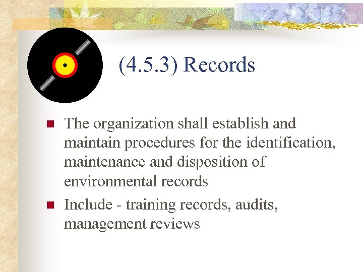 (4. 5. 3) Records n n The organization shall establish and maintain procedures for