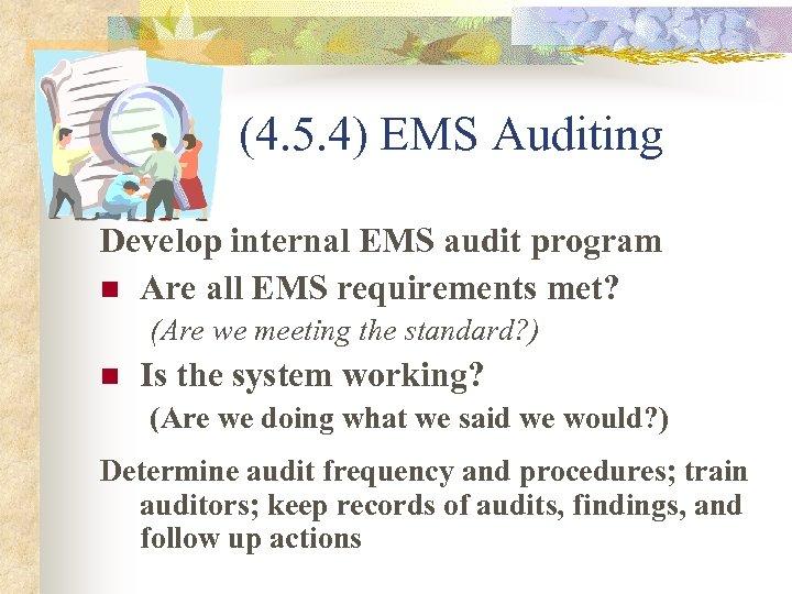 (4. 5. 4) EMS Auditing Develop internal EMS audit program n Are all EMS