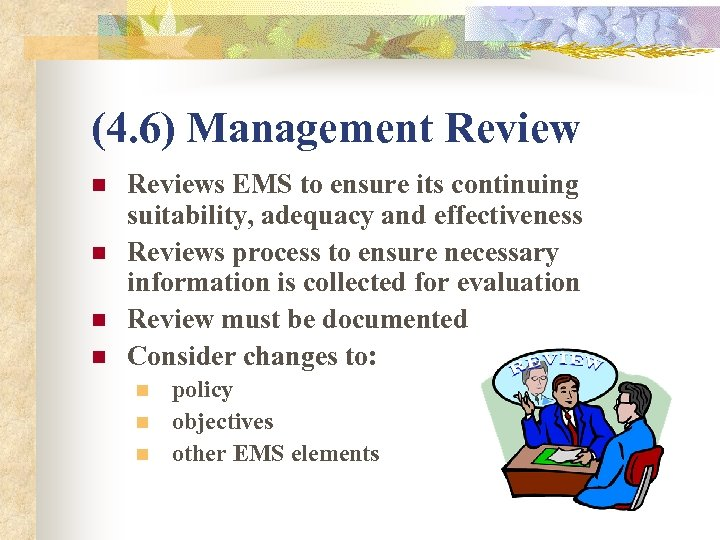 (4. 6) Management Review n n Reviews EMS to ensure its continuing suitability, adequacy