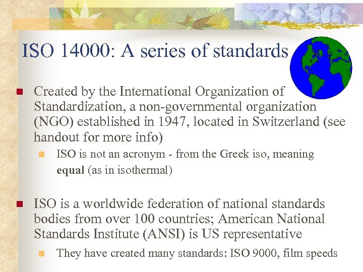 ISO 14000: A series of standards n Created by the International Organization of Standardization,