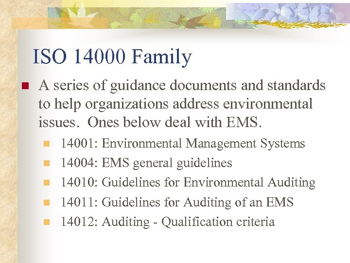 ISO 14000 Family n A series of guidance documents and standards to help organizations