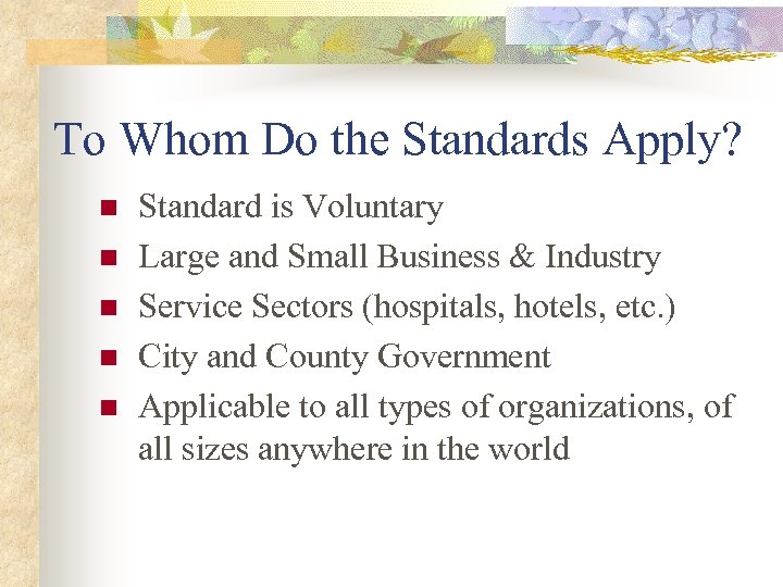 To Whom Do the Standards Apply? n n n Standard is Voluntary Large and