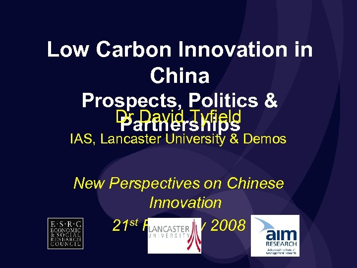 Low Carbon Innovation in China Prospects, Politics & Dr David Tyfield Partnerships IAS, Lancaster