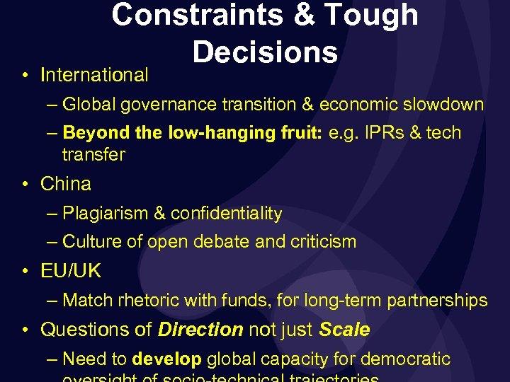 Constraints & Tough Decisions • International – Global governance transition & economic slowdown –
