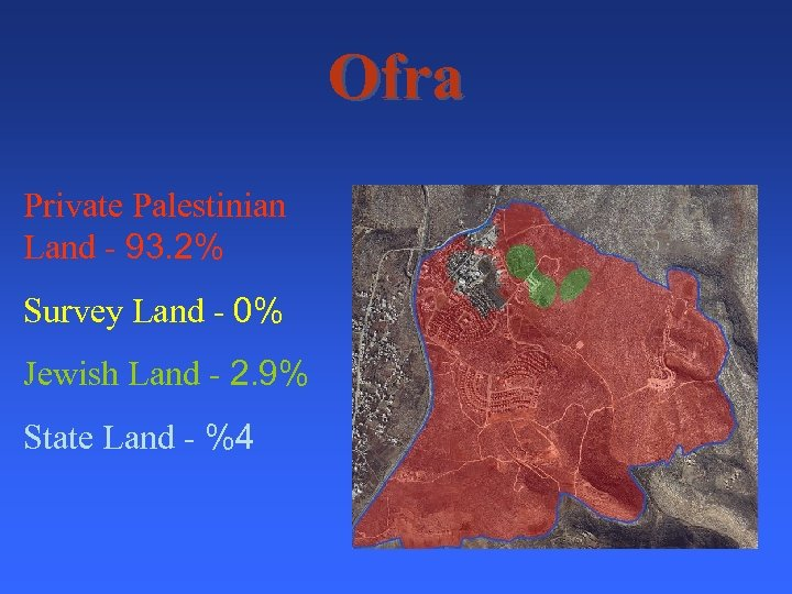 Ofra Private Palestinian Land - 93. 2% Survey Land - 0% Jewish Land -