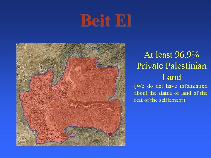 Beit El At least 96. 9% Private Palestinian Land (We do not have information