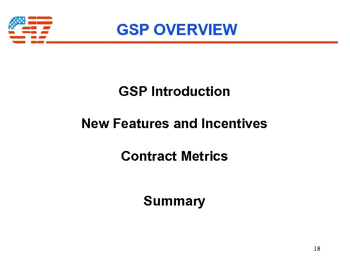 GSP OVERVIEW GSP Introduction New Features and Incentives Contract Metrics Summary 18