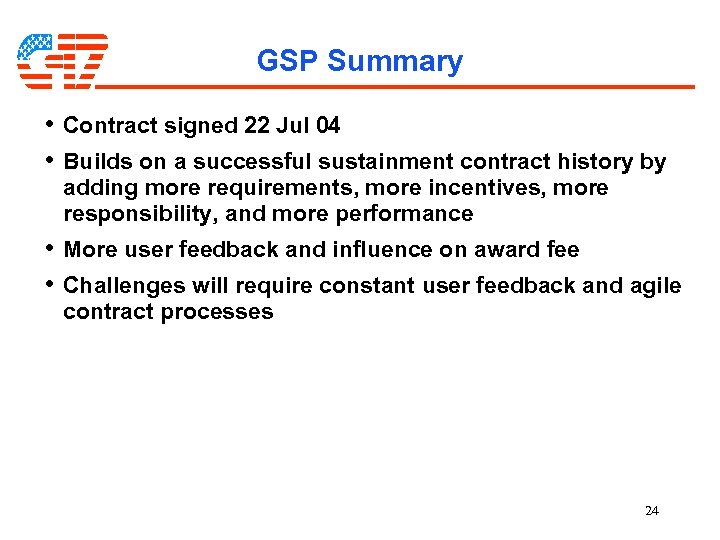 GSP Summary • Contract signed 22 Jul 04 • Builds on a successful sustainment