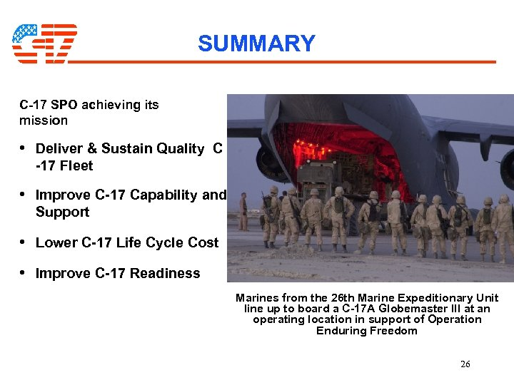 SUMMARY C-17 SPO achieving its mission • Deliver & Sustain Quality C -17 Fleet