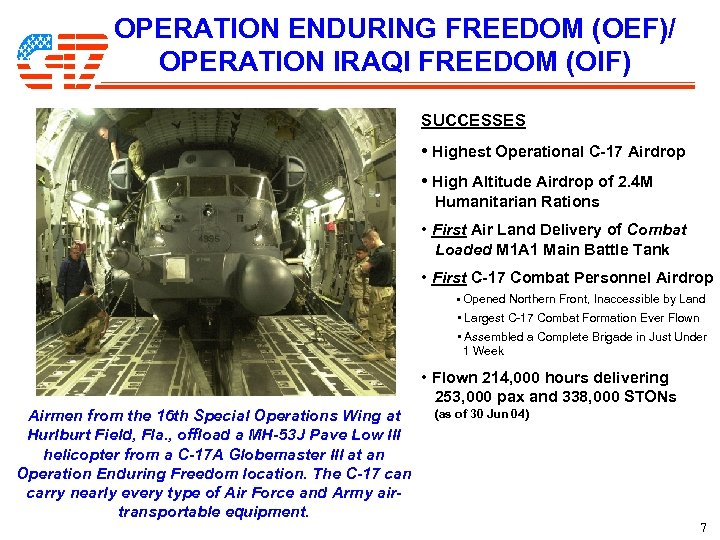 OPERATION ENDURING FREEDOM (OEF)/ OPERATION IRAQI FREEDOM (OIF) SUCCESSES • Highest Operational C-17 Airdrop
