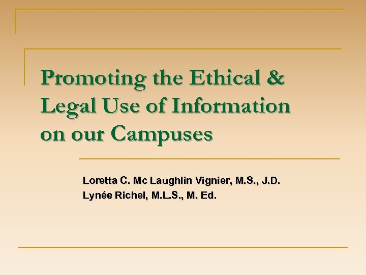 Promoting the Ethical & Legal Use of Information on our Campuses Loretta C. Mc