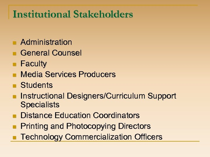 Institutional Stakeholders n n n n n Administration General Counsel Faculty Media Services Producers