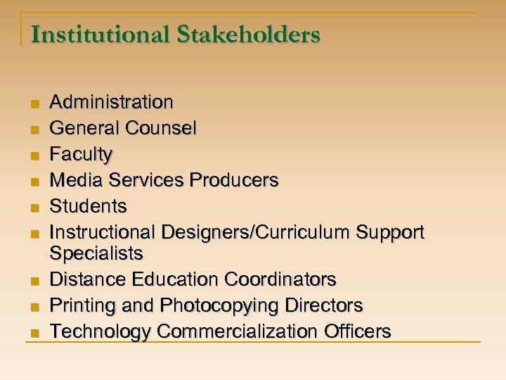 Institutional Stakeholders n n n n n Administration General Counsel Faculty Media Services Producers