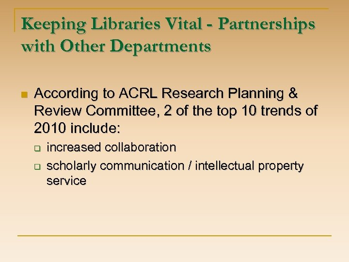 Keeping Libraries Vital - Partnerships with Other Departments n According to ACRL Research Planning