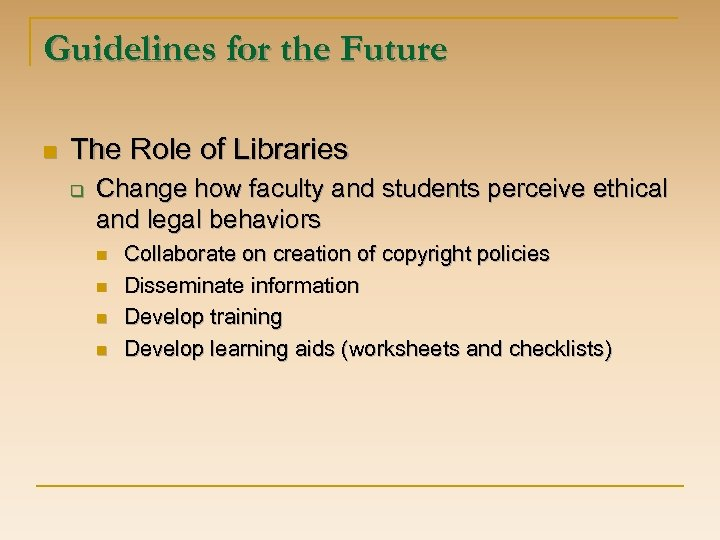 Guidelines for the Future n The Role of Libraries q Change how faculty and
