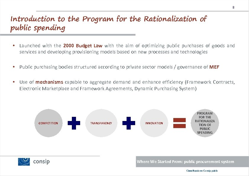 8 Introduction to the Program for the Rationalization of public spending • Launched with