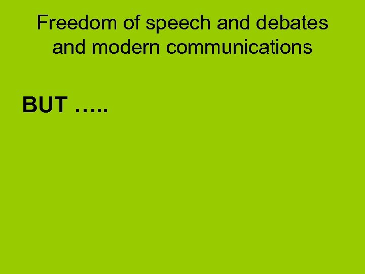 Freedom of speech and debates and modern communications BUT …. .