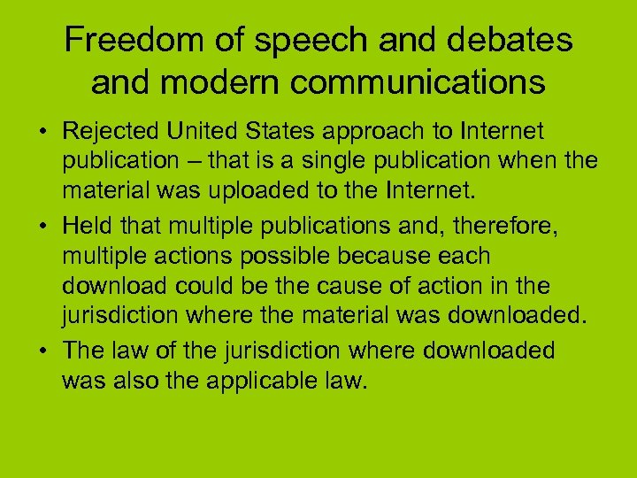Freedom of speech and debates and modern communications • Rejected United States approach to