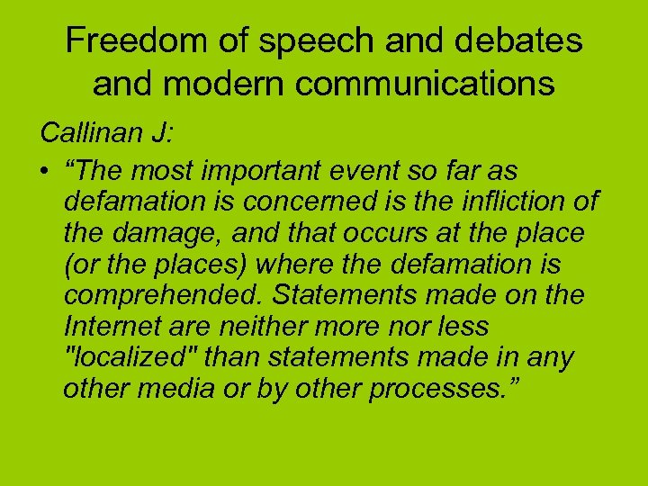 "Freedom of speech and debates and modern communications Callinan J: • ""The most important"