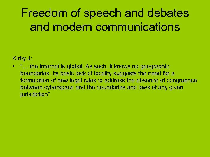 "Freedom of speech and debates and modern communications Kirby J: • ""… the Internet"