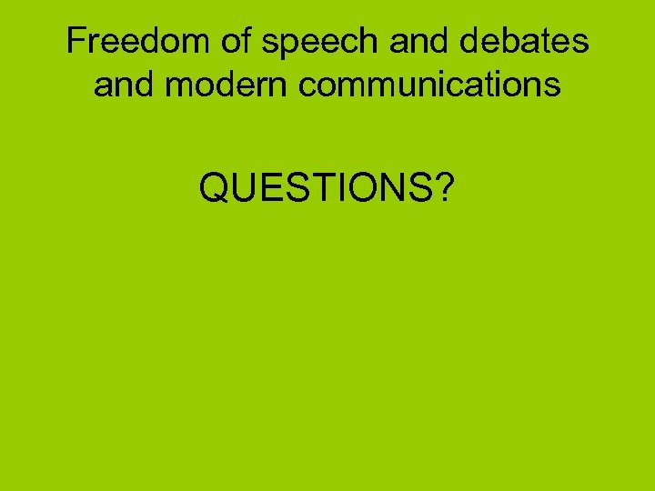 Freedom of speech and debates and modern communications QUESTIONS?