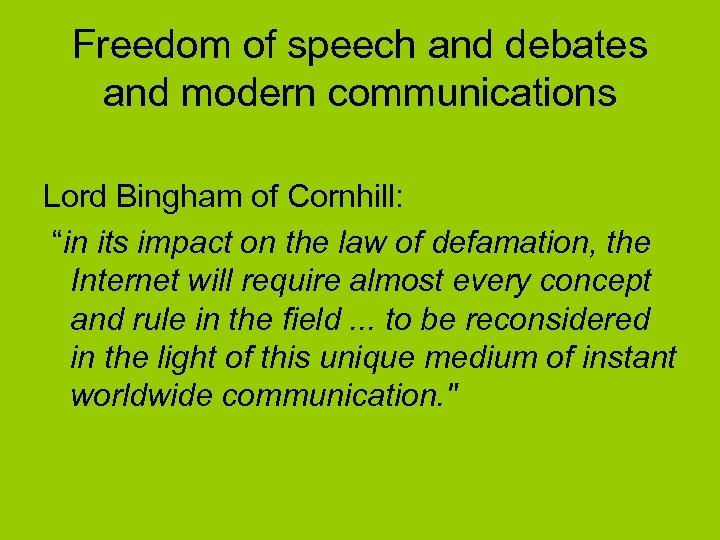 "Freedom of speech and debates and modern communications Lord Bingham of Cornhill: ""in its"
