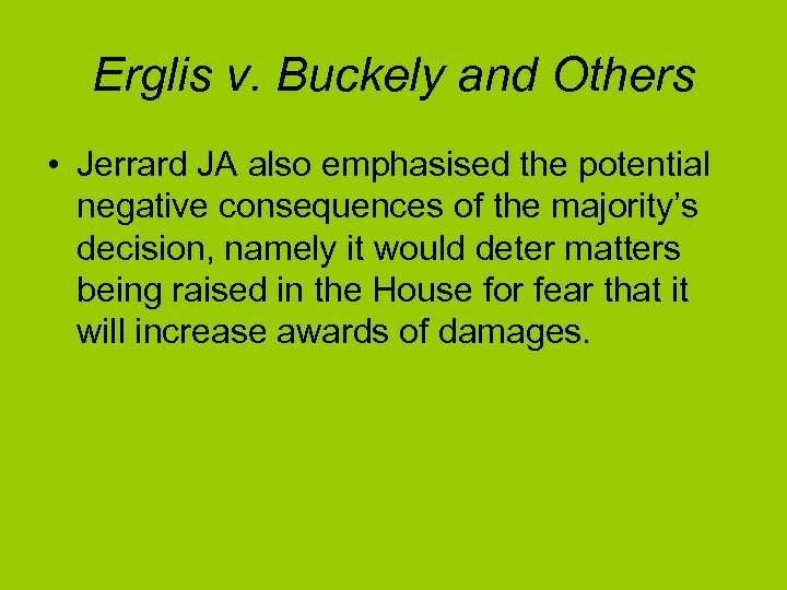 Erglis v. Buckely and Others • Jerrard JA also emphasised the potential negative consequences